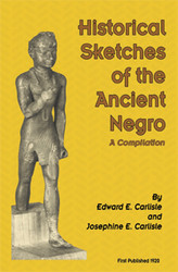 Historical Sketches of the Ancient Negro - Edward E. and Josephine Carlisle