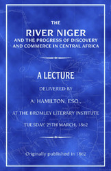 The River Niger and the Progress of Discovery and Commerce in Central Africa - Archibald Hamilton