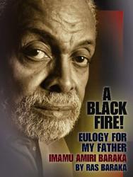 Front cover: A Black Fire! A Eulogy for my Father: Imamu Amiri Baraka