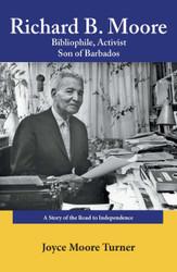 Richard B. Moore: Bibliophile, Activist Son of Barbados - Joyce Moore-Turner