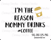 I'm The Reason Mommy Drinks Coffee