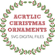 Acrylic Christmas Ornament Digital Files