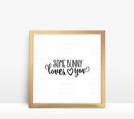 Some Bunny Loves You Digital File