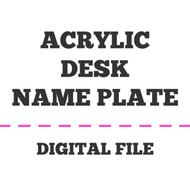 Acrylic Desk Name Plate Digital File