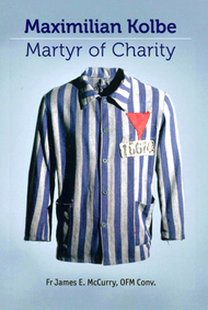 Maximilian Kolbe: Martyr of Charity