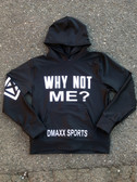 WHY NOT ME?    HOODED SWEATSHIRT