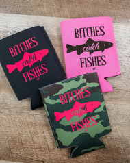 Bitches Catch Fishes Can Koozies (PRE ORDER)