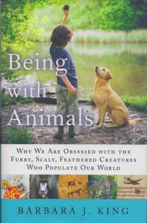 Being with Animals by Barbara J. King