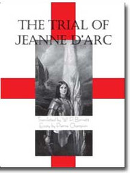 The trial records of Jeanne d'Arc, the patron saint of France, translated into English by W.P. Barrett from the official Latin and French documents; with an essay, On the trial of Jeanne d'Arc, and Dramatis personae, biographical sketches of the trial judges and other persons involved in the maid's career, trial and death, by Pierre Champion.