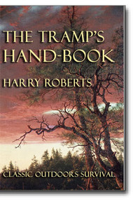 Harry Roberts' classic 1903 handbook gives you clear and detailed tips on how he survived outdoors and how you can too!
