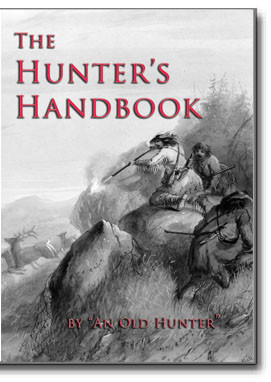 "The Hunter's Handbook containing a description of all articles required in camp with hints on provisions and stores and recipes for camp cooking by ""An Old Hunter."""