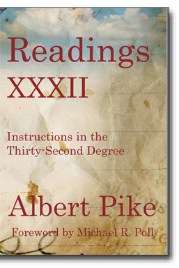 """Albert Pike's """"Readings XXXII"""" provides valuable and necessary instructions for all who have received the 32º."""