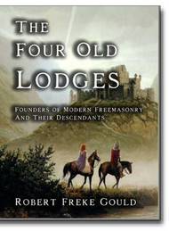 Renowned Masonic historian, Robert Freke Gould, provides us with a valuable account of the very early days of Speculative Masonry and the lodges which took part in the creation of the Grand Lodge of England.