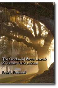 The Choctaw of Bayou Lacomb: St. Tammany Parish, Louisiana