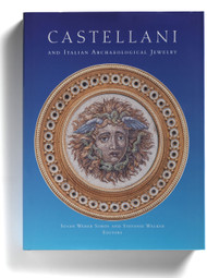 Castellani and Italian Archaeological Jewelry, edited by Susan Weber Soros and Stefanie Walker