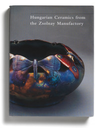 Hungarian Ceramics from the Zsolnay Manufactory, 1853-2001, edited by Éva Csenkey