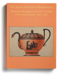 The Sèvres Porcelain Manufactory: Alexandre Brongniart and the Triumph of Art and Innovation, 1800-1847, edited by Derek E. Ostergard