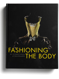 Fashioning the Body: An Intimate History of the Silhouette, edited by Denis Bruna
