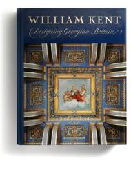 William Kent: Designing Georgian Britain edited by Susan Weber