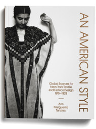 An American Style: Global Sources for New York Textile and Fashion Design, 1915–1928, by Ann Marguerite Tartsinis