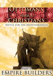 Ottomans Versus Christians - Part 1: Empire Builders