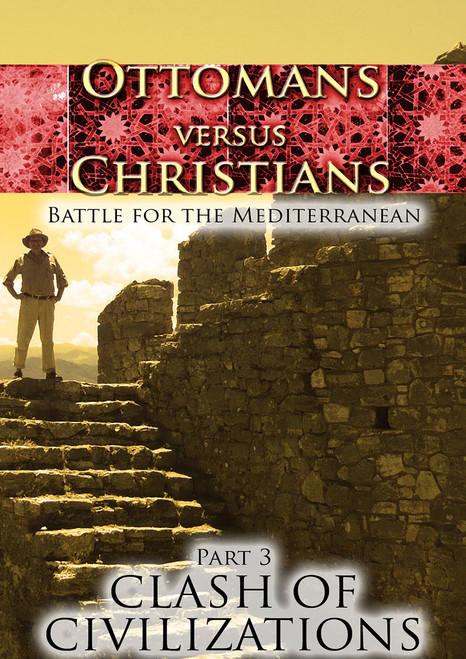 Ottomans Versus Christians - Part 3: Clash of Civilizations