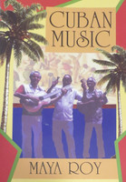Maya Roy,  Cuban Music: From Son and Rumba to the Buena Vista Social Club and Timba Cubana (paperback)