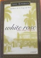 Amy Ephron, White Rose--una Rosa Blanca: A Novel (Hardcover)
