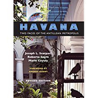 Joseph L. Scarpaci, Roberto Serge & Mario Coyula,  Havana: Two Faces of the Antillean Metropolis (Paperback)