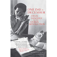 Nancy Stout (Author), Alice Walker (Foreword), One Day in December: Celia Sánchez and the Cuban Revolution (Hardcover)