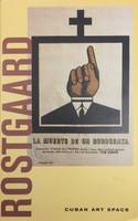 Rostgaard (Alfrédo Gonzalez Rostgaard)    A Retrospective: Cuban Revolutionary Posters