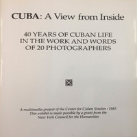 Cuba:  A view from the inside. 40 years of Cuban life in the work and words  of 20 photographers, 1985.
