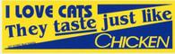 I Love Cats They Taste Just like Chicken Bumper Sticker #327