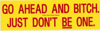 Go Ahead and Bitch Just Don't Be One Bumper Sticker #1300