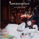 Every Little Thing: Commonplace (import) - (WWLV)