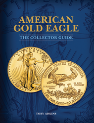 American Gold Eagle: The Collector Guide by Toby Adkins