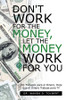 Don't Work for the Money, Let the Money Work for You: ???­No Trabajes para el Dinero, Deje Que el Dinero Trabaje para Ti!