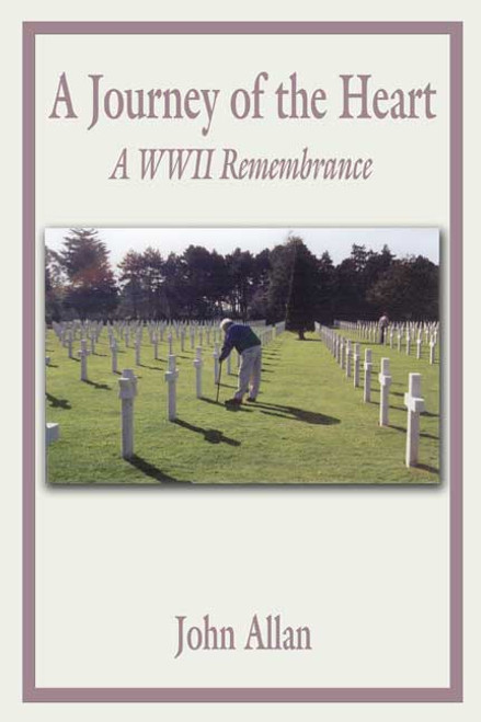 A Journey of the Heart: A WWII Remembrance