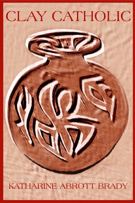 Clay Catholic by Katharine Abrott Brady