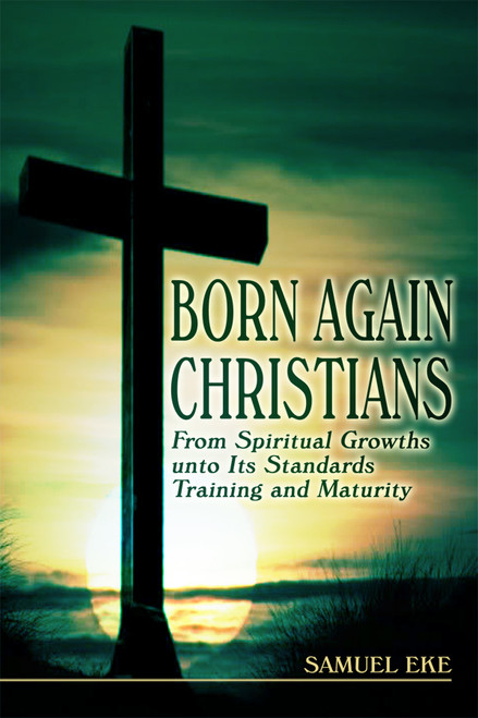 Born Again Christians: From Spiritual Growths unto Its Standards Training and Maturity