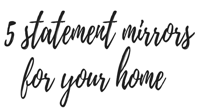 5 Statement Mirrors For Your Home