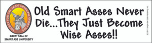 Official SMART ASS UNIVERSITY Bumper Sticker- Old Smart Asses Never Die-FREE SHIPPING