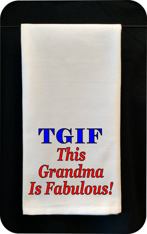 Funny Tea Towel - TGIF -This Grandma Is Fabulous