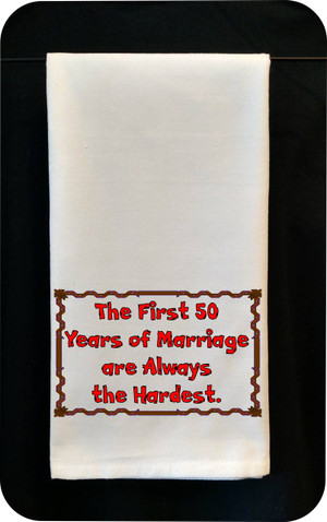 Funny Tea Towel - The First 50 Years of Marriage Are Always the Hardest