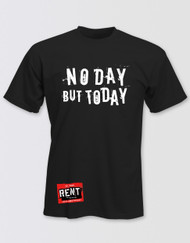 RENT Unisex No Day But Today T-Shirt