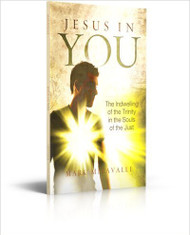 Jesus in You: The Indwelling of the Trinity in the Souls of the Just