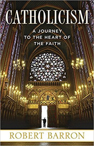 Catholicism: A Journey to the Heart of the Faith by Bishop Robert Barron