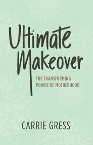 Ultimate Makeover: The Transforming Power of Motherhood