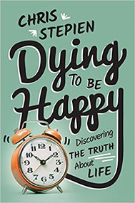 Dying To Be Happy: Discovering the Truth About Life--LIMITED QUANTITIES