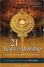 21 Ways to Worship A Guide to Eucharistic Adoration By Vinny Flynn